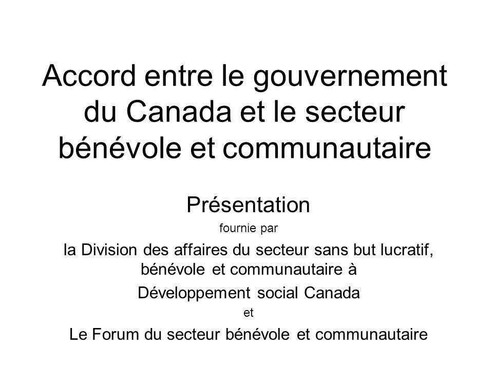Aperçu de la présentation LInitiative sur le secteur bénévole et communautaire –Contexte LAccord entre le gouvernement du Canada et le secteur bénévole et communautaire Les codes de bonnes pratiques relatives au financement et au dialogue sur les politiques La concrétisation de lAccord et des Codes