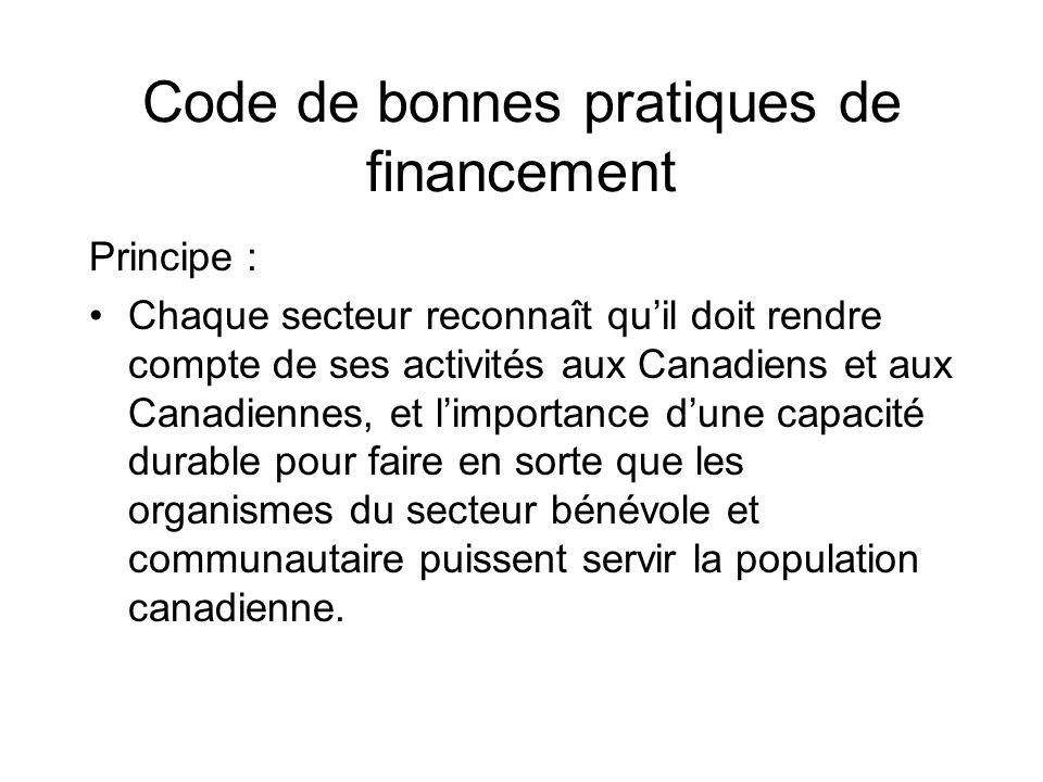 Code de bonnes pratiques de financement Principe : Chaque secteur reconnaît quil doit rendre compte de ses activités aux Canadiens et aux Canadiennes,