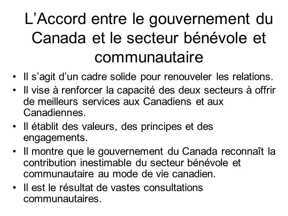 LAccord entre le gouvernement du Canada et le secteur bénévole et communautaire Il sagit dun cadre solide pour renouveler les relations. Il vise à ren