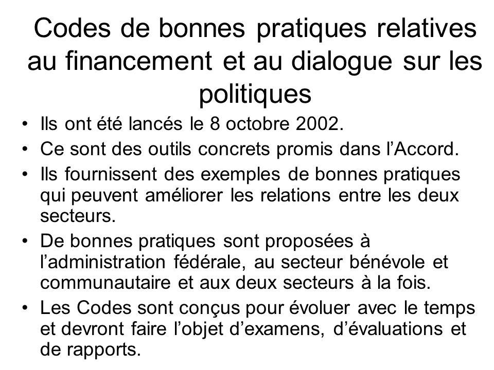 Code de bonnes pratiques pour le dialogue sur les politiques Principe : Les politiques et les programmes du gouvernement du Canada sont plus efficaces lorsquils tirent parti de lexpérience, de lexpertise, des connaissances et des idées du secteur bénévole et communautaire.