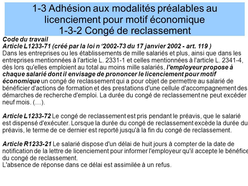 1-3 Adhésion aux modalités préalables au licenciement pour motif économique 1-3-2 Congé de reclassement Code du travail Article L1233-71 (créé par la loi n°2002-73 du 17 janvier 2002 - art.