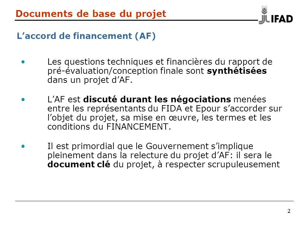222 Documents de base du projet Laccord de financement (AF) Les questions techniques et financières du rapport de pré-évaluation/conception finale sont synthétisées dans un projet dAF.