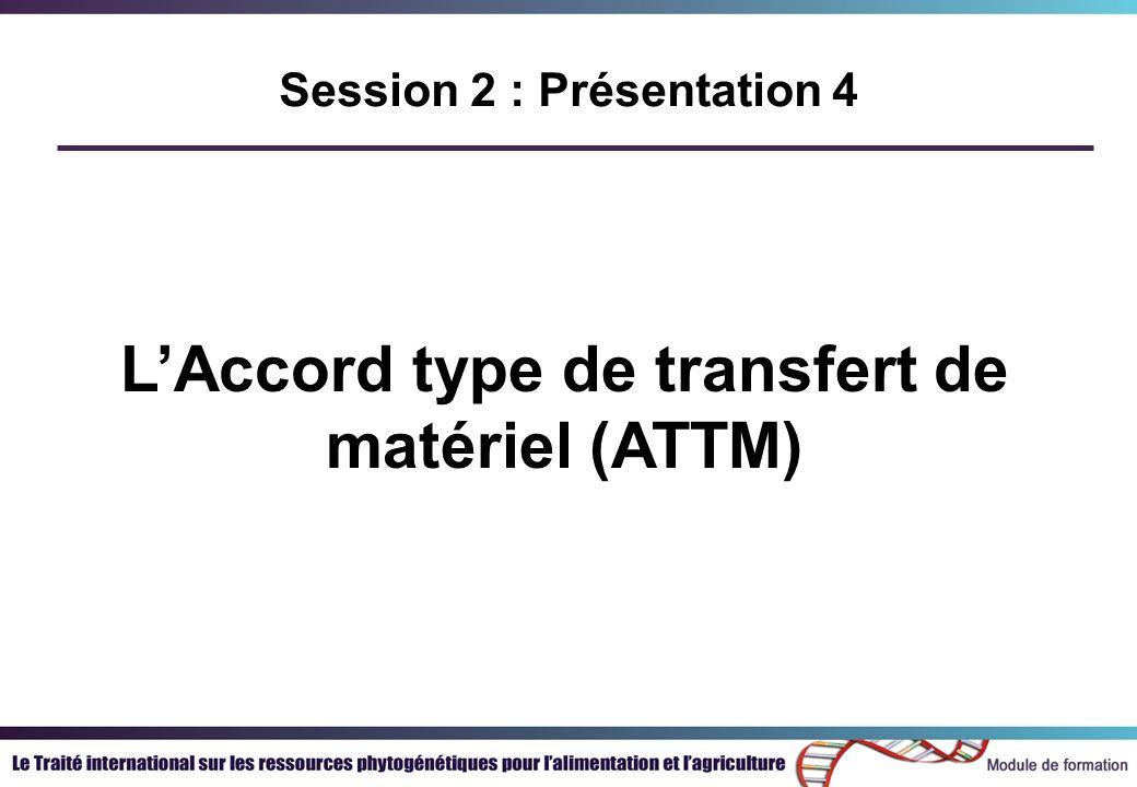 Session 2 : Présentation 4 LAccord type de transfert de matériel (ATTM)