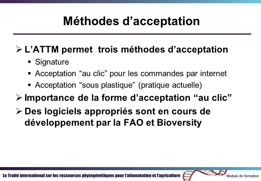 Méthodes dacceptation LATTM permet trois méthodes dacceptation Signature Acceptation au clic pour les commandes par internet Acceptation sous plastique (pratique actuelle) Importance de la forme dacceptation au clic Des logiciels appropriés sont en cours de développement par la FAO et Bioversity