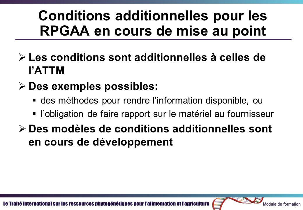 Conditions additionnelles pour les RPGAA en cours de mise au point Les conditions sont additionnelles à celles de lATTM Des exemples possibles: des méthodes pour rendre linformation disponible, ou lobligation de faire rapport sur le matériel au fournisseur Des modèles de conditions additionnelles sont en cours de développement
