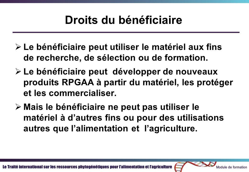 Droits du bénéficiaire Le bénéficiaire peut utiliser le matériel aux fins de recherche, de sélection ou de formation.