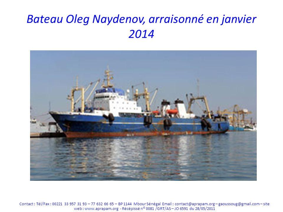 Bateau Oleg Naydenov, arraisonné en janvier 2014 Contact : Tél/Fax : 00221 33 957 31 93 – 77 632 66 65 – BP 1144 Mbour Sénégal Email : contact@aprapam