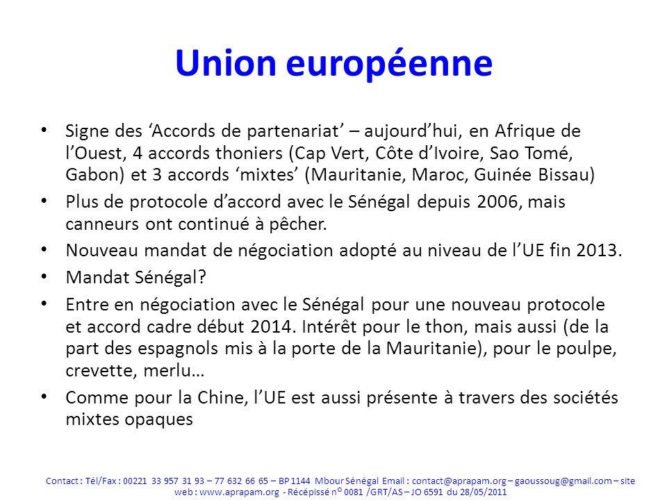 Union européenne Signe des Accords de partenariat – aujourdhui, en Afrique de lOuest, 4 accords thoniers (Cap Vert, Côte dIvoire, Sao Tomé, Gabon) et 3 accords mixtes (Mauritanie, Maroc, Guinée Bissau) Plus de protocole daccord avec le Sénégal depuis 2006, mais canneurs ont continué à pêcher.