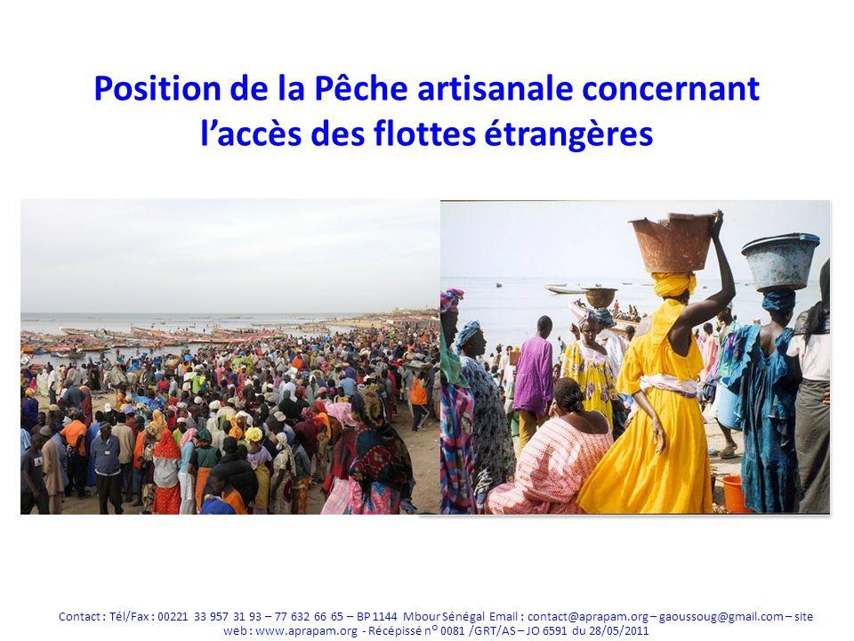 Position de la Pêche artisanale concernant laccès des flottes étrangères Contact : Tél/Fax : 00221 33 957 31 93 – 77 632 66 65 – BP 1144 Mbour Sénégal