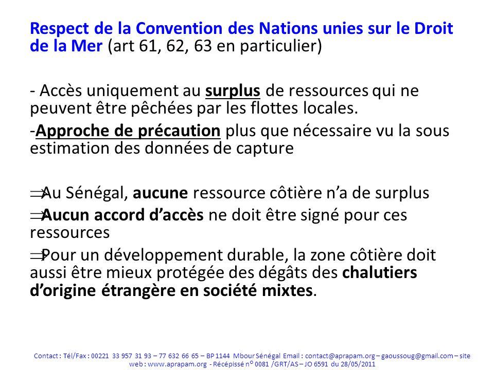 Respect de la Convention des Nations unies sur le Droit de la Mer (art 61, 62, 63 en particulier) - Accès uniquement au surplus de ressources qui ne peuvent être pêchées par les flottes locales.