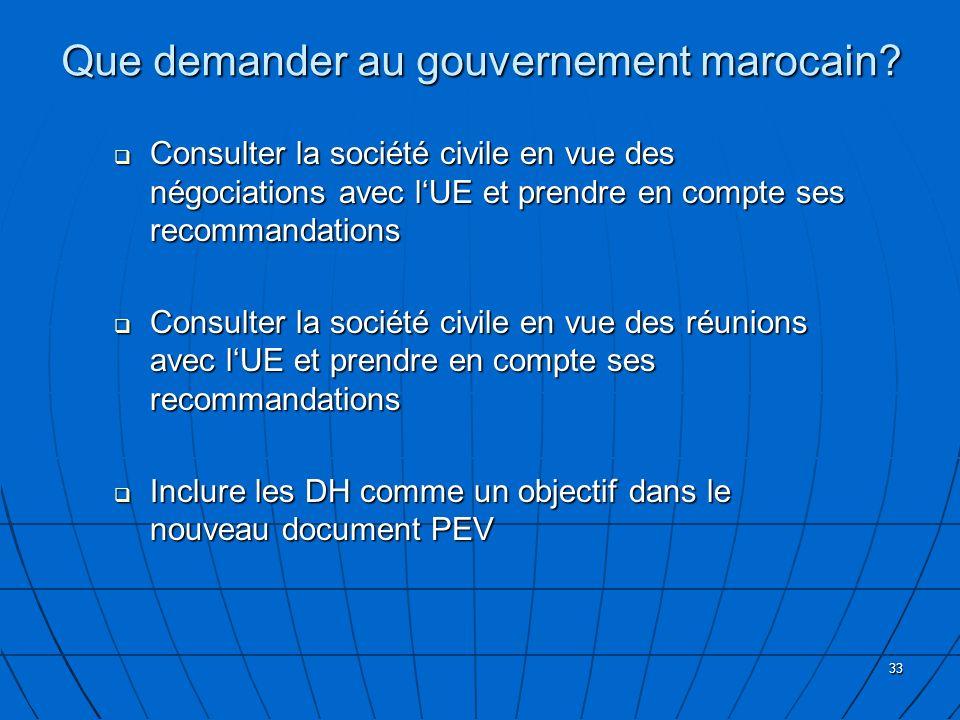 33 Que demander au gouvernement marocain? Consulter la société civile en vue des négociations avec lUE et prendre en compte ses recommandations Consul