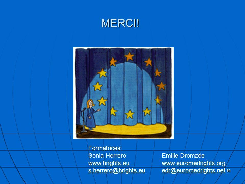 69 MERCI! Formatrices: Sonia Herrero Emilie Dromzée www.hrights.euwww.hrights.eu www.euromedrights.orgwww.euromedrights.org s.herrero@hrights.eus.herr