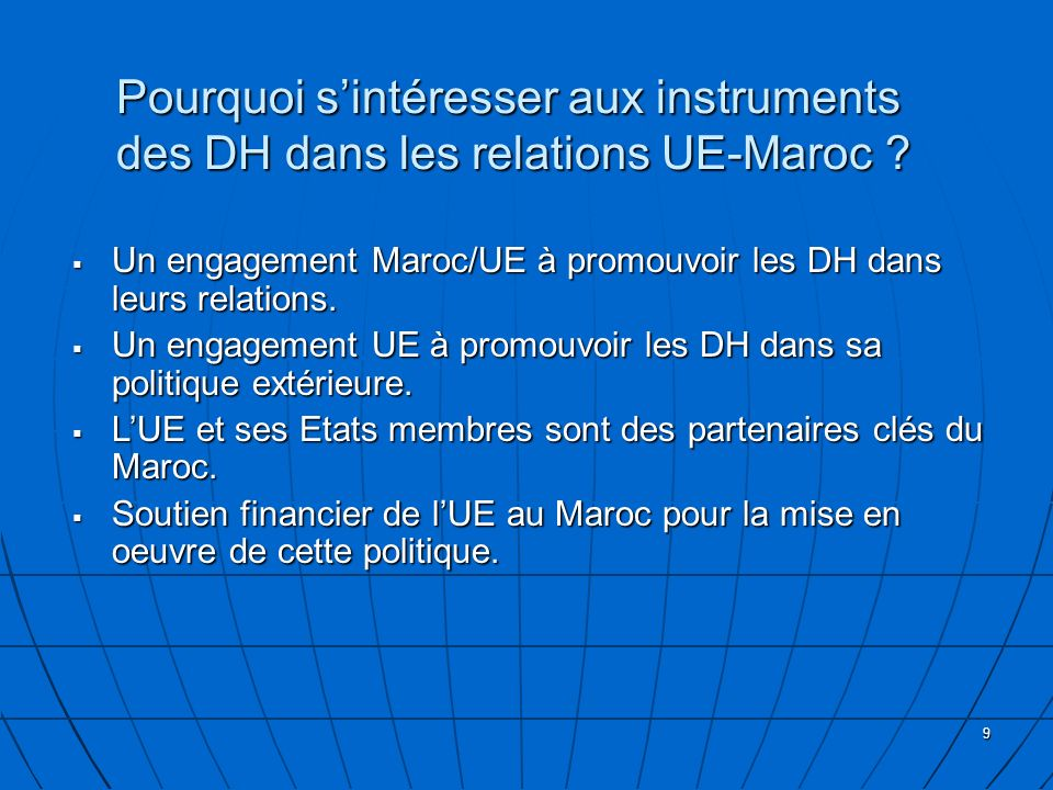 9 Pourquoi sintéresser aux instruments des DH dans les relations UE-Maroc ? Pourquoi sintéresser aux instruments des DH dans les relations UE-Maroc ?