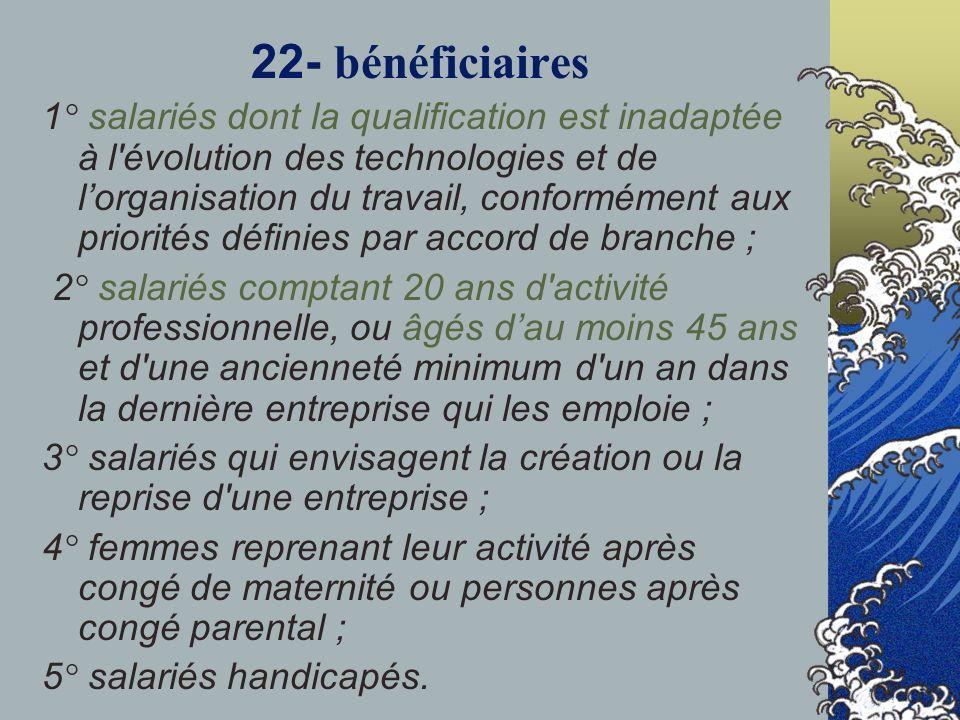 22- bénéficiaires 1° salariés dont la qualification est inadaptée à l'évolution des technologies et de lorganisation du travail, conformément aux prio