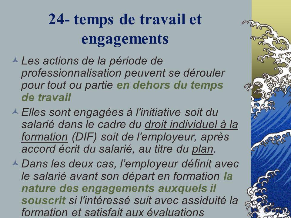24- temps de travail et engagements Les actions de la période de professionnalisation peuvent se dérouler pour tout ou partie en dehors du temps de tr