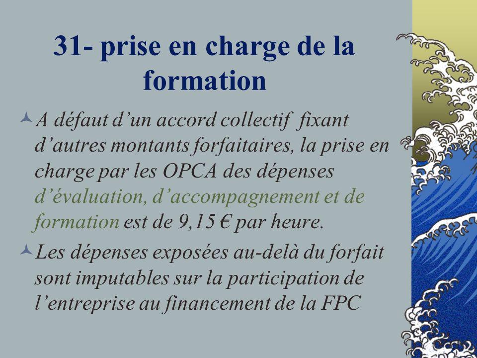 31- prise en charge de la formation A défaut dun accord collectif fixant dautres montants forfaitaires, la prise en charge par les OPCA des dépenses dévaluation, daccompagnement et de formation est de 9,15 par heure.