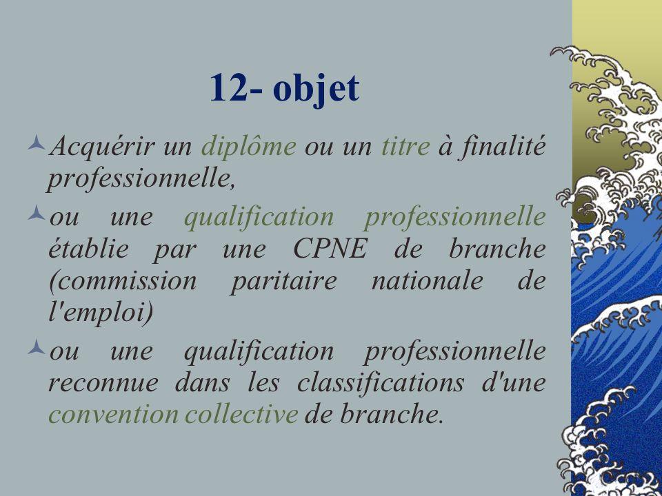 12- objet Acquérir un diplôme ou un titre à finalité professionnelle, ou une qualification professionnelle établie par une CPNE de branche (commission