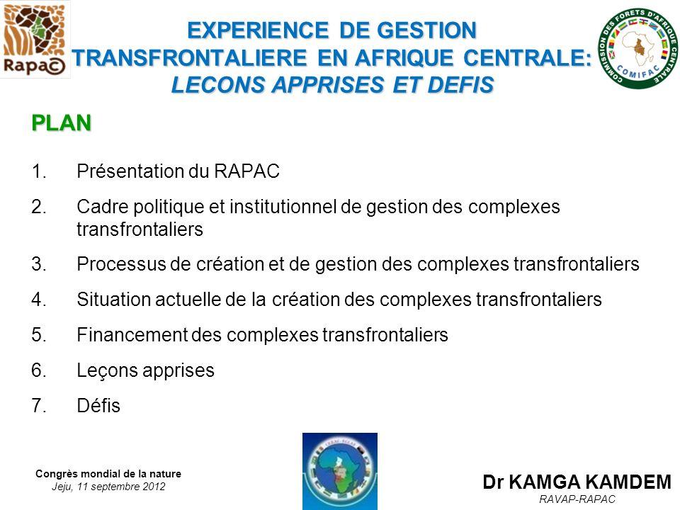 Congrès mondial de la nature Jeju, 11 septembre 2012 EXPERIENCE DE GESTION TRANSFRONTALIERE EN AFRIQUE CENTRALE: LECONS APPRISES ET DEFIS PLAN 1.Prése
