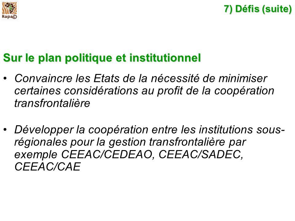 7) Défis (suite) Sur le plan politique et institutionnel Convaincre les Etats de la nécessité de minimiser certaines considérations au profit de la co