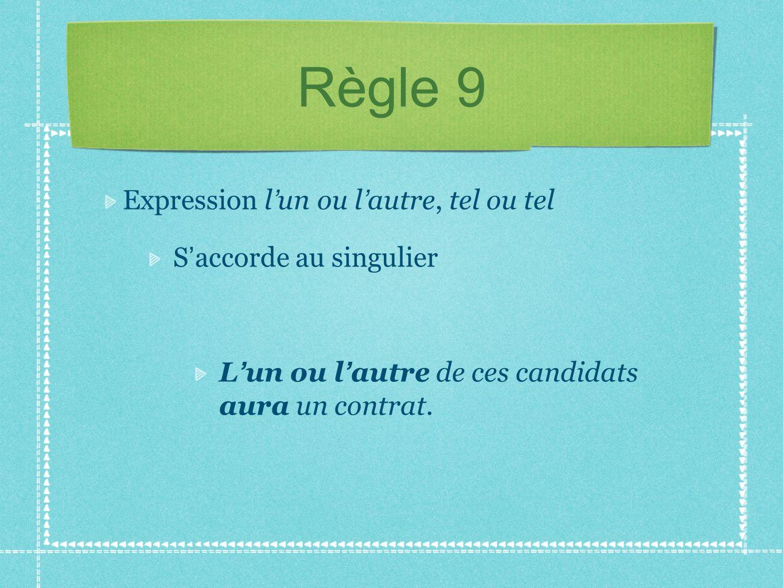 Règle 9 Expression l un ou l autre, tel ou tel S accorde au singulier L un ou l autre de ces candidats aura un contrat.