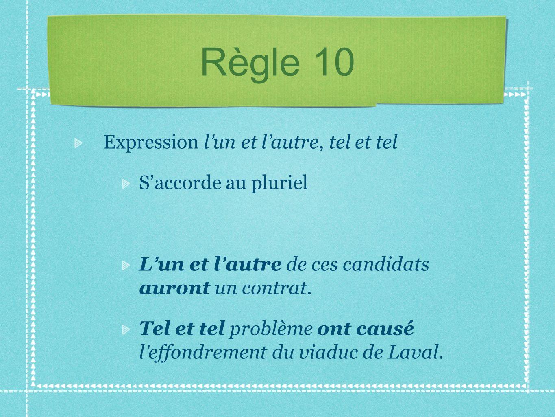 Règle 10 Expression l un et l autre, tel et tel S accorde au pluriel L un et l autre de ces candidats auront un contrat. Tel et tel problème ont causé