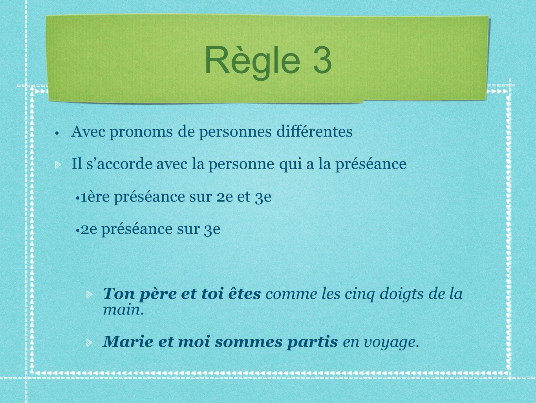 Règle 3 Avec pronoms de personnes différentes Il s accorde avec la personne qui a la préséance 1ère préséance sur 2e et 3e 2e préséance sur 3e Ton pèr