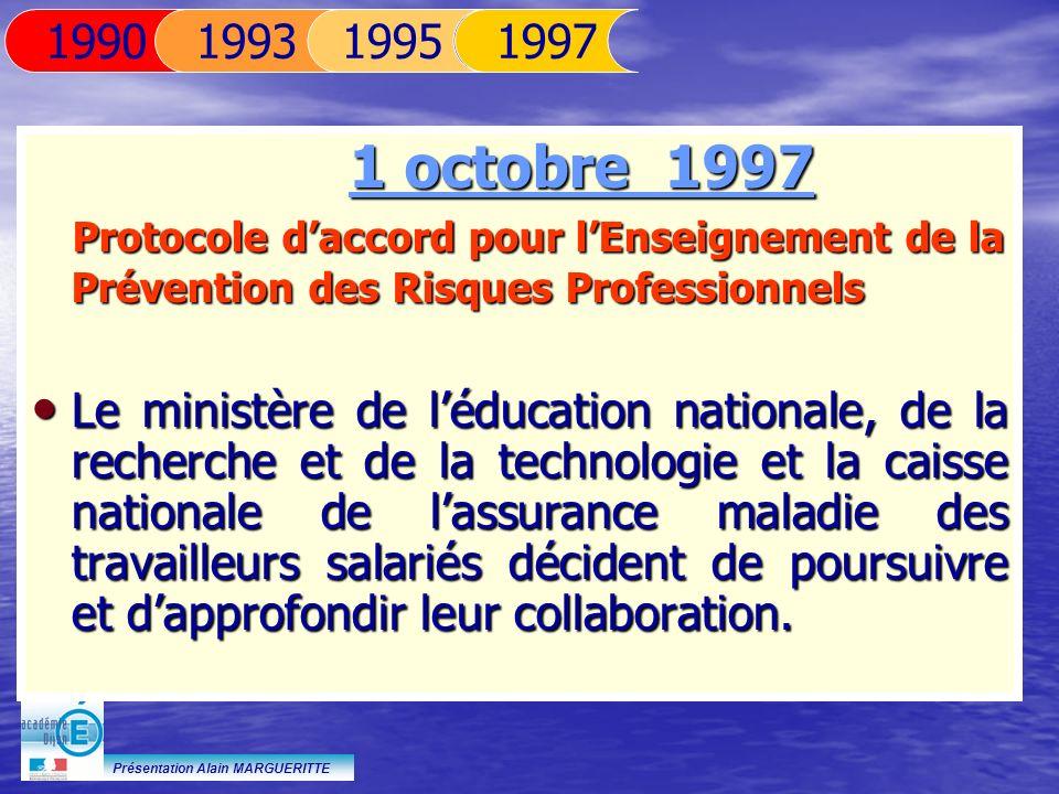 Présentation Alain MARGUERITTE 1 octobre 1997 Protocole daccord pour lEnseignement de la Prévention des Risques Professionnels Protocole daccord pour