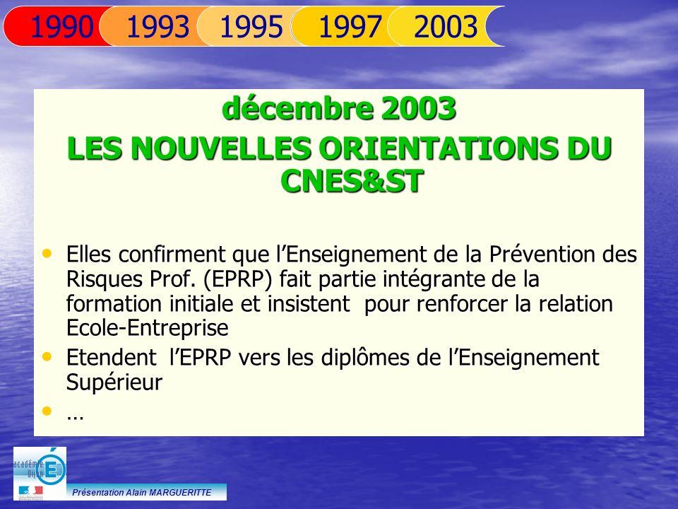 Présentation Alain MARGUERITTE décembre 2003 LES NOUVELLES ORIENTATIONS DU CNES&ST Elles confirment que lEnseignement de la Prévention des Risques Pro