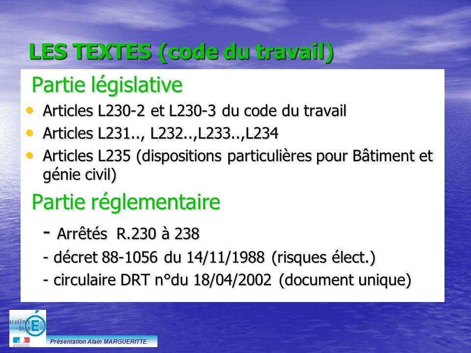 Présentation Alain MARGUERITTE LES TEXTES (code du travail) Partie législative Partie législative Articles L230-2 et L230-3 du code du travail Article