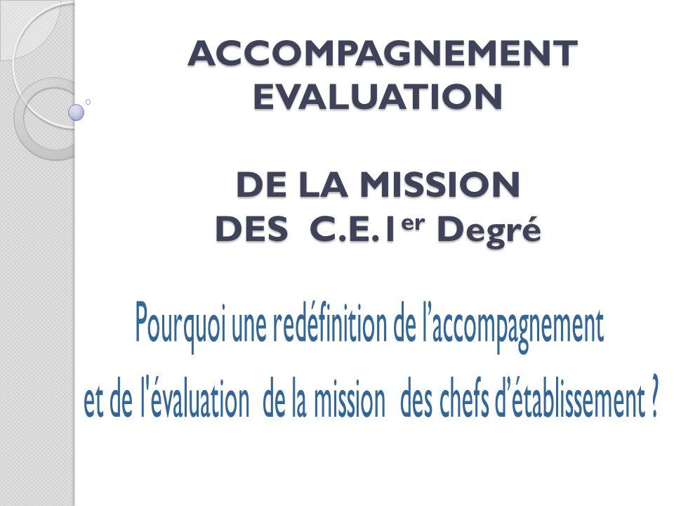 ACCOMPAGNEMENT EVALUATION DE LA MISSION DES C.E.1 er Degré ACCOMPAGNEMENT EVALUATION DE LA MISSION DES C.E.1 er Degré