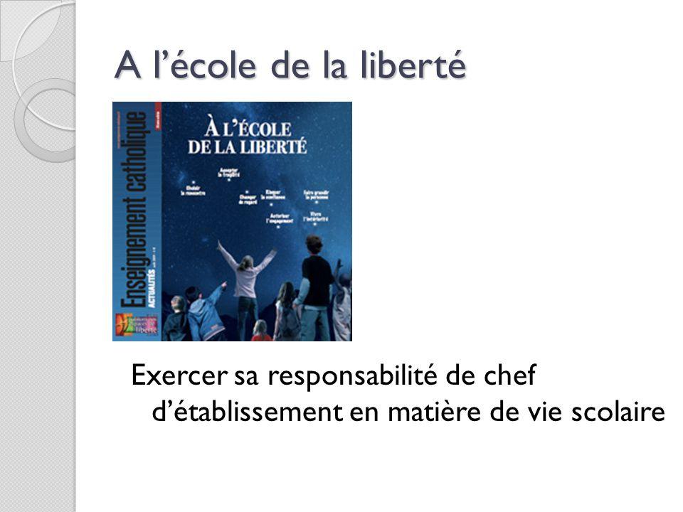 A lécole de la liberté Exercer sa responsabilité de chef détablissement en matière de vie scolaire