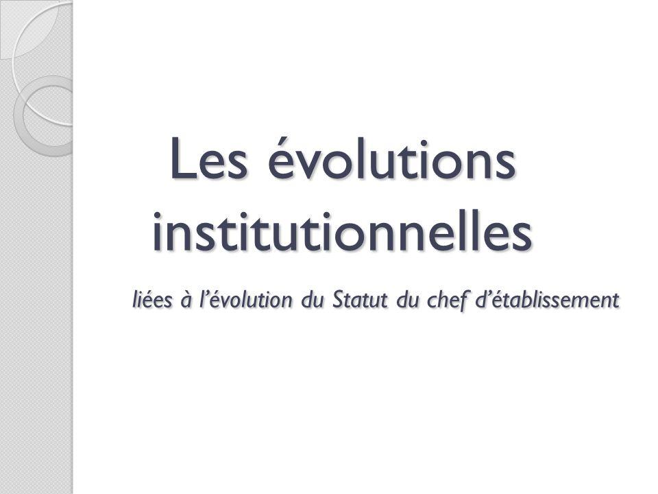 Les évolutions institutionnelles liées à lévolution du Statut du chef détablissement