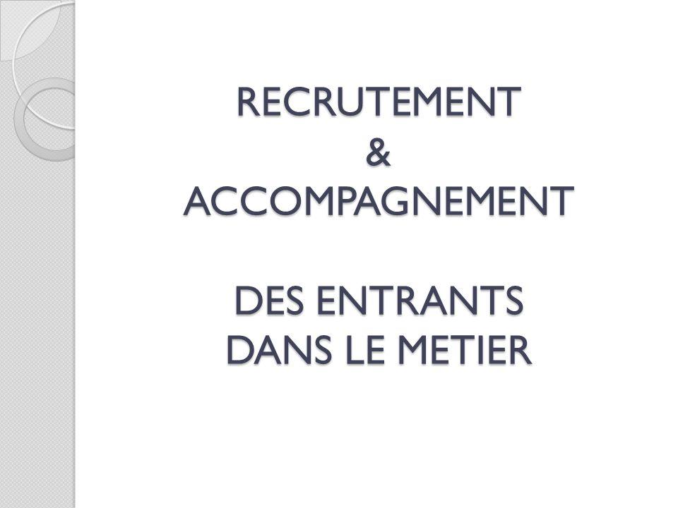 RECRUTEMENT & ACCOMPAGNEMENT DES ENTRANTS DANS LE METIER