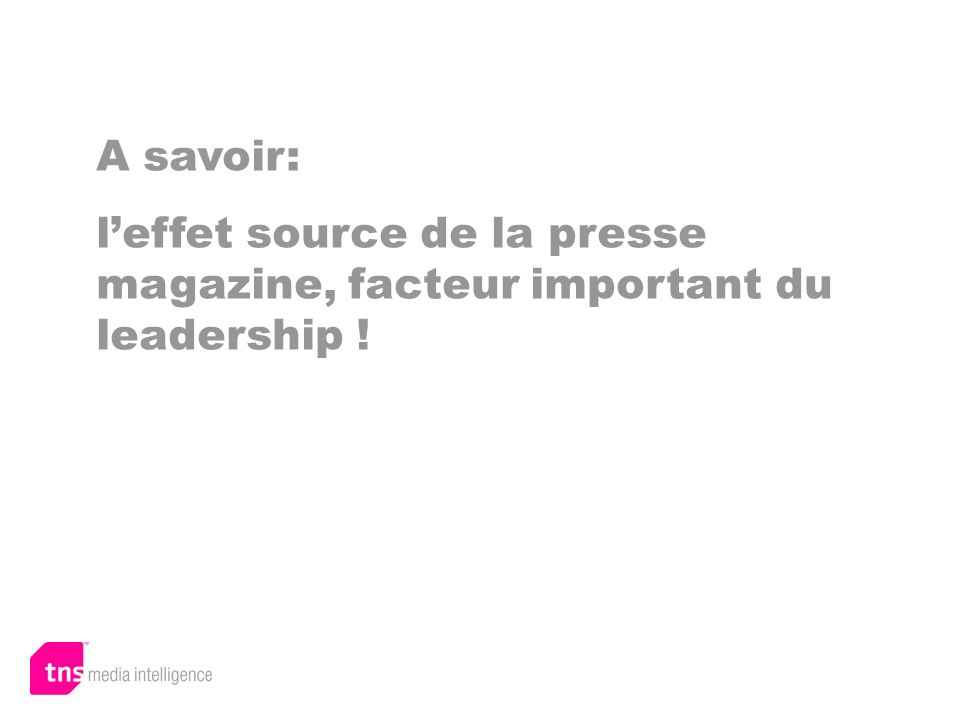 A savoir: leffet source de la presse magazine, facteur important du leadership !