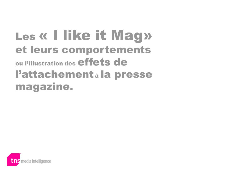Lattachement à la presse magazine 32.7% des français sont des I LIKE IT Presse, soit les français les plus attachés à la Presse magazine.