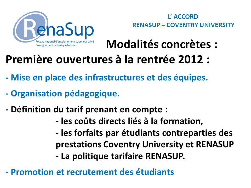 L ACCORD RENASUP – COVENTRY UNIVERSITY Modalités concrètes : Première ouvertures à la rentrée 2012 : - Mise en place des infrastructures et des équipes.