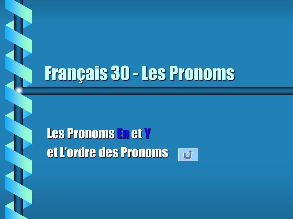 Français 30 - Les Pronoms Les Pronoms En et Y et Lordre des Pronoms