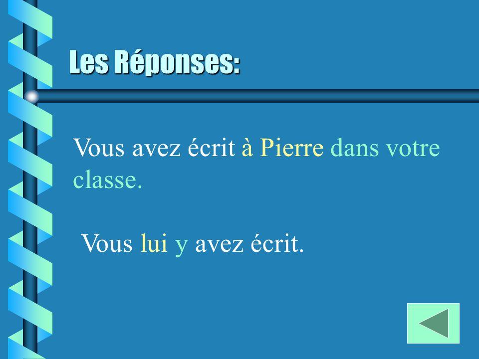Les Réponses: Vous avez écrit à Pierre dans votre classe. Vous lui y avez écrit.