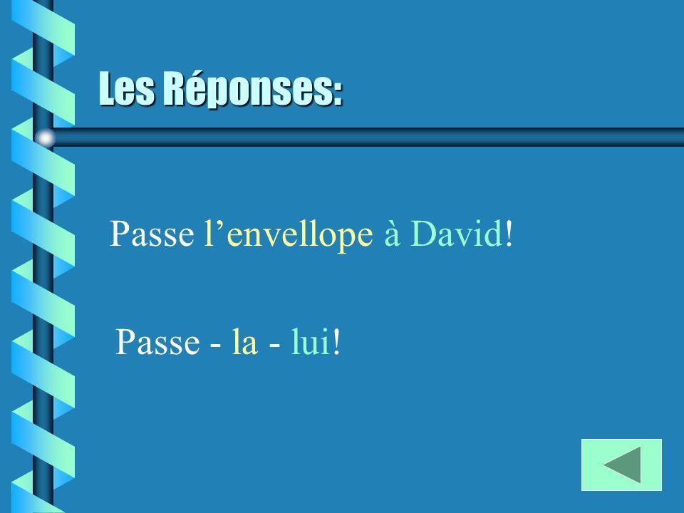 Les Réponses: Passe lenvellope à David! Passe - la - lui!