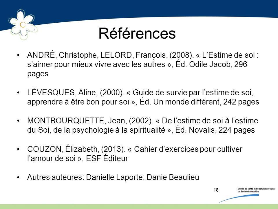 Références ANDRÉ, Christophe, LELORD, François, (2008). « LEstime de soi : saimer pour mieux vivre avec les autres », Éd. Odile Jacob, 296 pages LÉVES