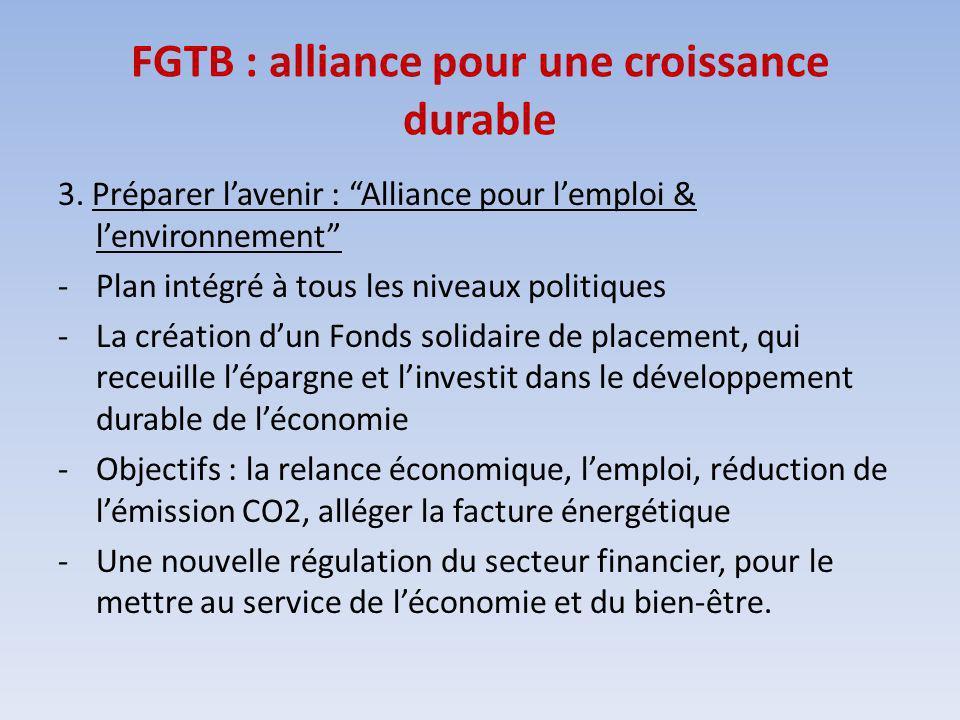 FGTB : alliance pour une croissance durable 3. Préparer lavenir : Alliance pour lemploi & lenvironnement -Plan intégré à tous les niveaux politiques -