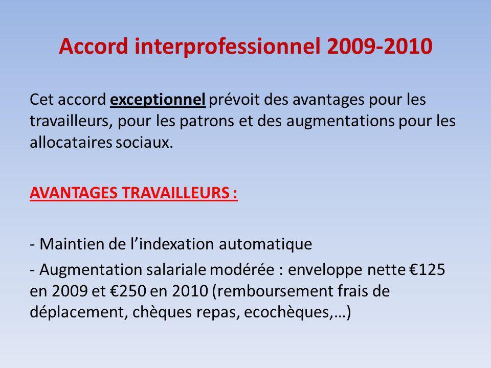 Accord interprofessionnel 2009-2010 Cet accord exceptionnel prévoit des avantages pour les travailleurs, pour les patrons et des augmentations pour les allocataires sociaux.