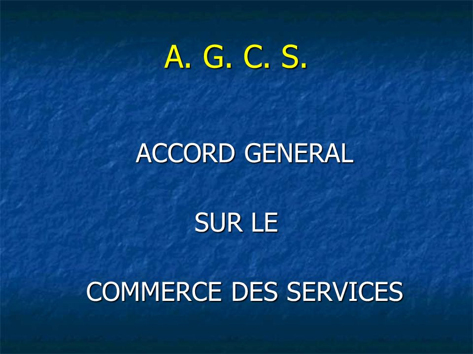 A. G. C. S. ACCORD GENERAL ACCORD GENERAL SUR LE COMMERCE DES SERVICES COMMERCE DES SERVICES
