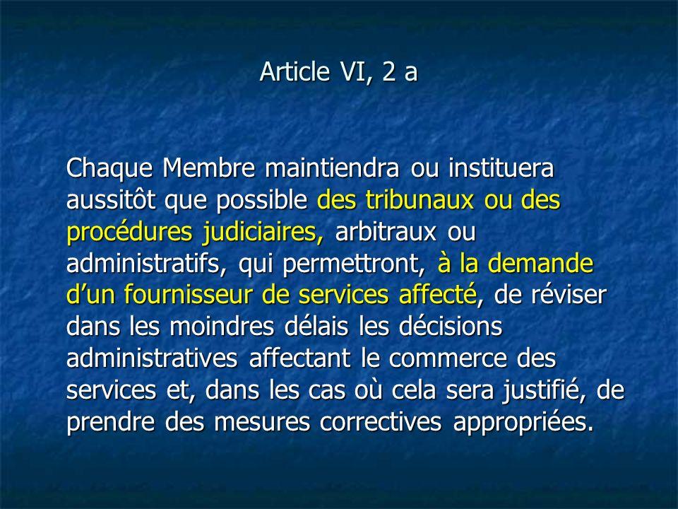 Article VI, 2 a Chaque Membre maintiendra ou instituera aussitôt que possible des tribunaux ou des procédures judiciaires, arbitraux ou administratifs