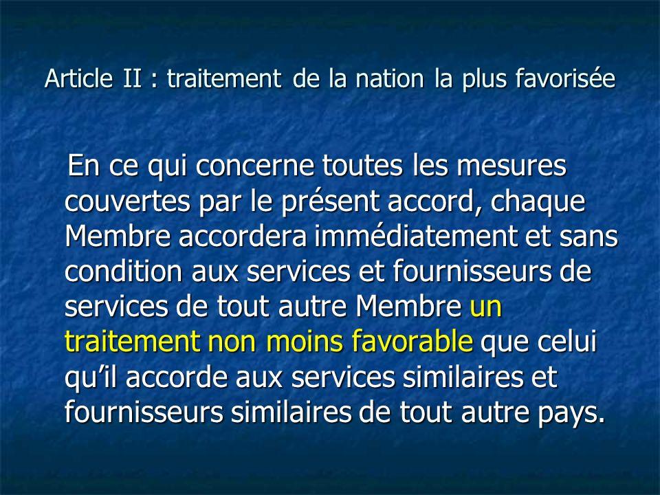 Article II : traitement de la nation la plus favorisée En ce qui concerne toutes les mesures couvertes par le présent accord, chaque Membre accordera