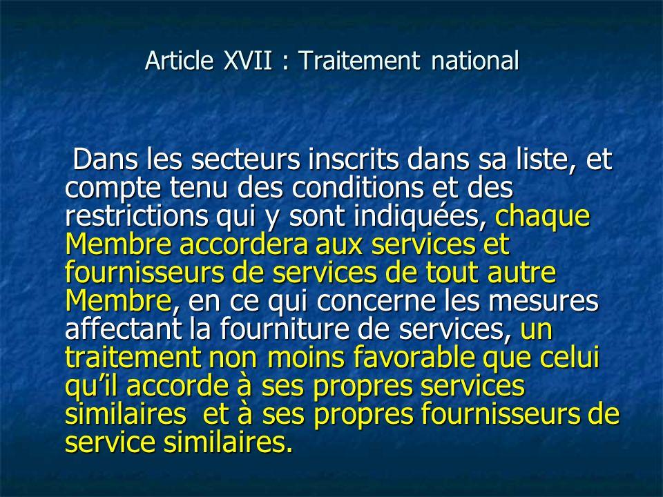 Article XVII : Traitement national Dans les secteurs inscrits dans sa liste, et compte tenu des conditions et des restrictions qui y sont indiquées, c