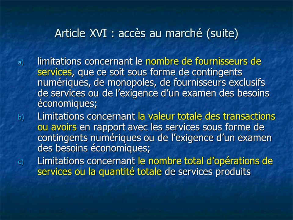 Article XVI : accès au marché (suite) a) limitations concernant le nombre de fournisseurs de services, que ce soit sous forme de contingents numérique