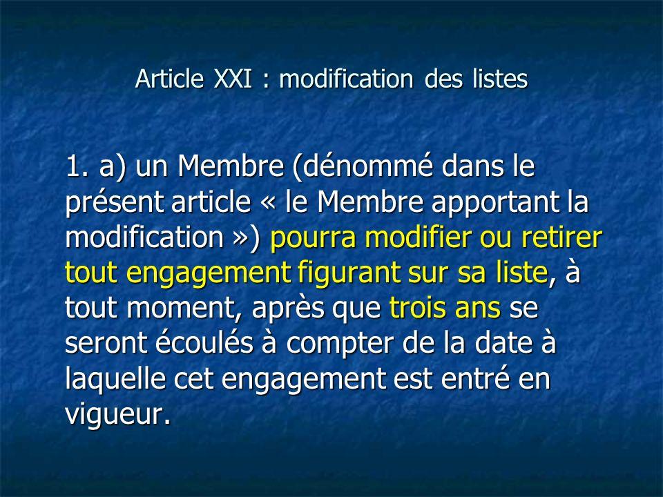 Article XXI : modification des listes 1. a) un Membre (dénommé dans le présent article « le Membre apportant la modification ») pourra modifier ou ret