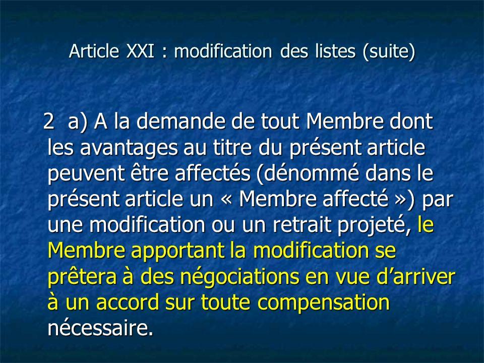 Article XXI : modification des listes (suite) 2 a) A la demande de tout Membre dont les avantages au titre du présent article peuvent être affectés (d