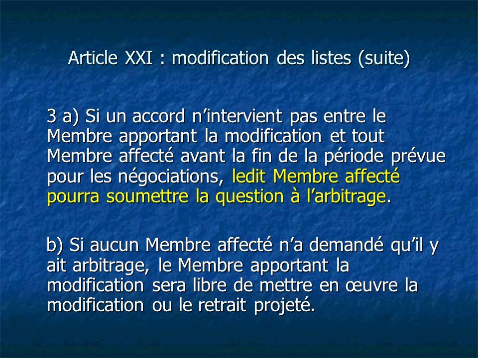 Article XXI : modification des listes (suite) 3 a) Si un accord nintervient pas entre le Membre apportant la modification et tout Membre affecté avant